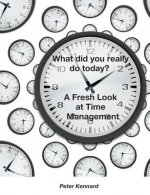 What Did You Really Do Today? - A Fresh Look at Time Management