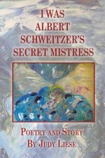 I Was Albert Schweitzer's Secret Mistress