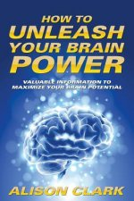 How to Unleash Your Brain Power