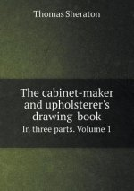 The cabinet-maker and upholsterer's drawing-book In three parts. Volume 1