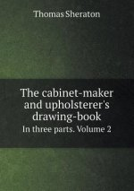 The cabinet-maker and upholsterer's drawing-book In three parts. Volume 2