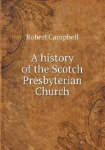 A history of the Scotch Presbyterian Church