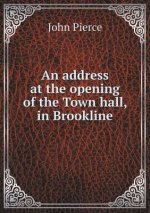 An address at the opening of the Town hall, in Brookline