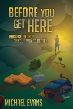 Before You Get Here: Baggage to Drop On Your Way to Heaven