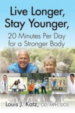 Live Longer, Stay Younger, 20 Minutes Per Day for a Stronger Body