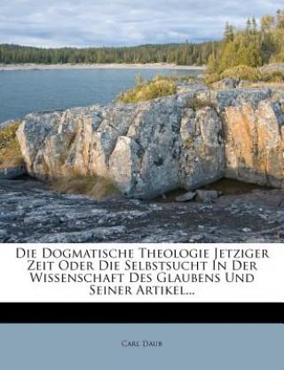 Die dogmatische Theologie jetziger Zeit oder die Selbstsucht in der Wissenschaft des Glaubens und seiner Artikel.