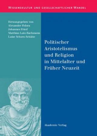 Politischer Aristotelismus Und Religion in Mittelalter Und Fruher Neuzeit
