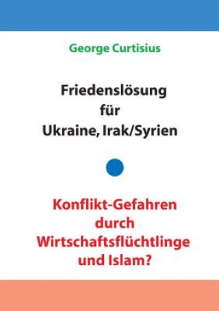 Friedensloesung fur Ukraine und Irak/Syrien - Konflikt-Gefahren durch Wirtschaftsfluchtlinge und Islam?