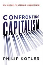 Confronting Capitalism: Real Solutions for a Troubled Econom