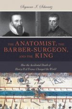 Anatomist, the Barber-Surgeon, and the King