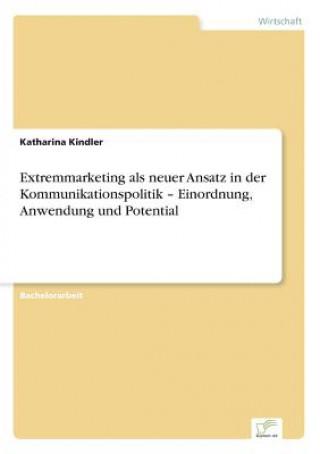Extremmarketing als neuer Ansatz in der Kommunikationspolitik - Einordnung, Anwendung und Potential
