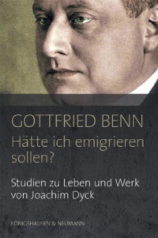 Gottfried Benn. Hätte ich emigrieren sollen?