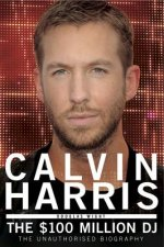 Calvin Harris - the $100 Million Dj
