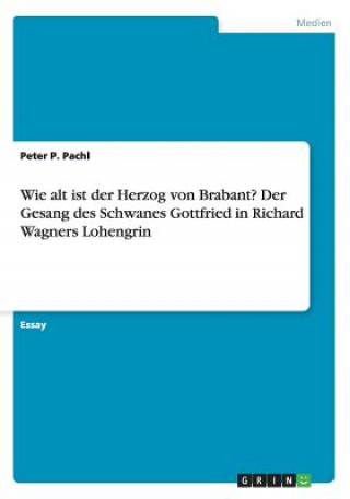 Wie alt ist der Herzog von Brabant? Der Gesang des Schwanes Gottfried in Richard Wagners Lohengrin