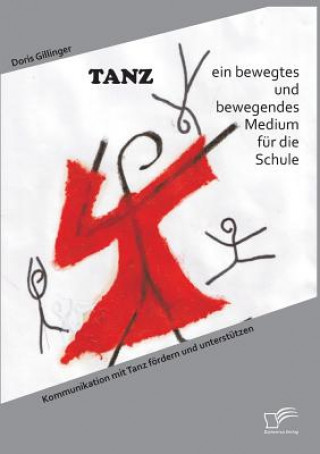 Tanz - Ein Bewegtes Und Bewegendes Medium Fur Die Schule