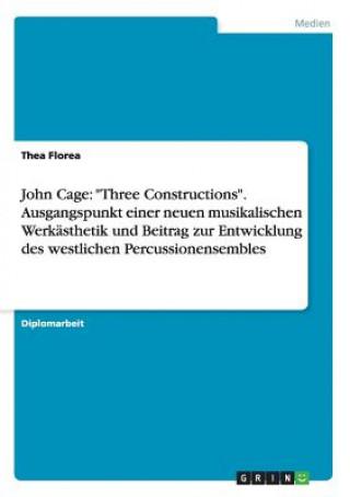 John Cage: Three Constructions. Ausgangspunkt einer neuen musikalischen Werkästhetik und Beitrag zur Entwicklung des westlichen Percussionensembles