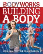 Building a Body: Cells, DNA and Your Changing Body