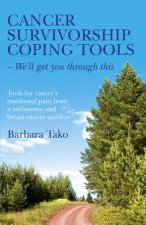 Cancer Survivorship Coping Tools - We'll Get You Through Thi