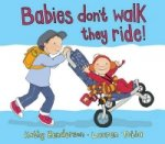 Babies Don't Walk They Ride