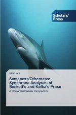 Sameness/Otherness: Synchrona Analyses of Beckett's and Kafka's Prose