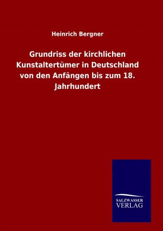 Grundriss der kirchlichen Kunstaltertümer in Deutschland von den Anfängen bis zum 18. Jahrhundert