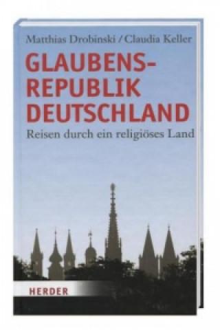 Glaubensrepublik Deutschland - Reisen durch ein religiöses Land