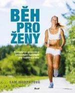 Běh pro ženy - Kompletní průvodce běžeckým sportem pro každou ženu
