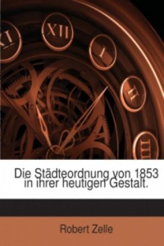 Die Städteordnung Von 1853 in Ihrer Heutigen Gestalt: Nebst Dem Kommunalabgabengesetz [1893] Und Nebengesetzen
