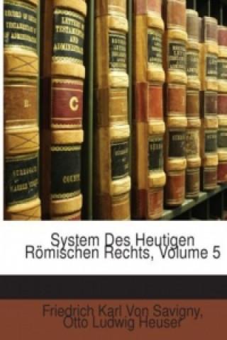 System Des Heutigen Römischen Rechts, Volume 5