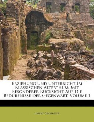 Erziehung Und Unterricht Im Klassischen Alterthum: Mit Besonderer Rücksicht Auf Die Bedürfnisse Der Gegenwart, Volume 1