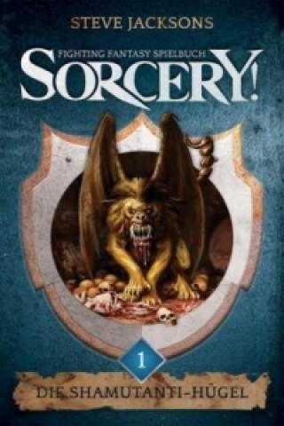SORCERY! Die Shamutanti-Hügel: Ein Fighting-Fantasy Spielbuch von Steve Jackson