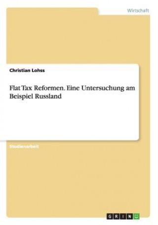 Flat Tax Reformen. Eine Untersuchung am Beispiel Russland