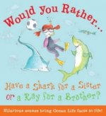 Would You Rather: Have a Shark for a Sister or a Ray for a B
