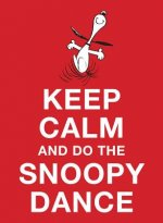 Keep Calm and Do the Snoopy Dance