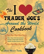 I Love Trader Joe's Around the World Cookbook