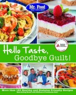 Mr. Food Test Kitchen's Hello Taste, Goodbye Guilt!