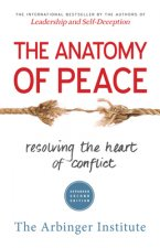 Anatomy of Peace: Resolving the Heart of Conflict