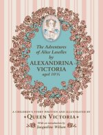 Adventures of Alice Laselles by Alexandrina Victoria Aged 103/4