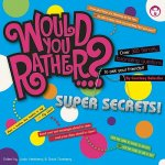 Would You Rather...? Super Secrets