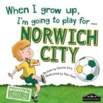 When I Grow Up I'm Going to Play for Norwich