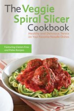 Veggie Spiral Slicer Cookbook