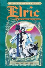 Michael Moorcock Library Vol. 3: Elric: The Weird of the White Wolf
