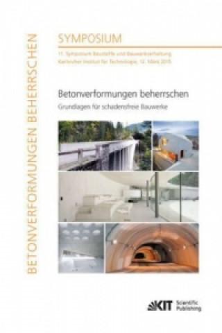 Betonverformungen beherrschen - Grundlagen für schadensfreie Bauwerke : 11. Symposium Baustoffe und Bauwerkserhaltung, Karlsruher Institut für Technol