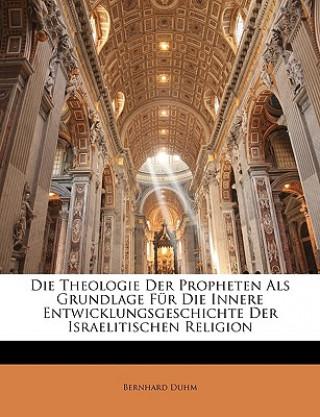 Die Theologie der Propheten als Grundlage für die innere Entwicklungsgeschichte der israelitischen Religion