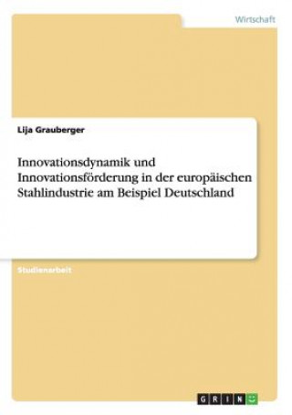 Innovationsdynamik und Innovationsfoerderung in der europaischen Stahlindustrie am Beispiel Deutschland