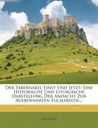 Der Tabernakel Einst Und Jetzt: Eine Historische Und Liturgische Darstellung Der Andacht Zur Aufbewahrten Eucharistie