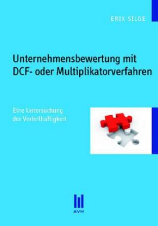 Unternehmensbewertung mit DCF- oder Multiplikatorverfahren