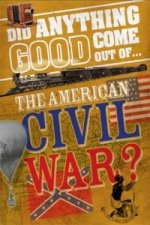 Did Anything Good Come Out of: The American Civil War?