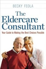 Eldercare Consultant: Your Guide to Making the Best Choices