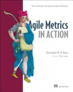 Agile Metrics in Action: How to Measure and Improve Team Per